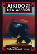 Aikido and the New Warrior: Essays