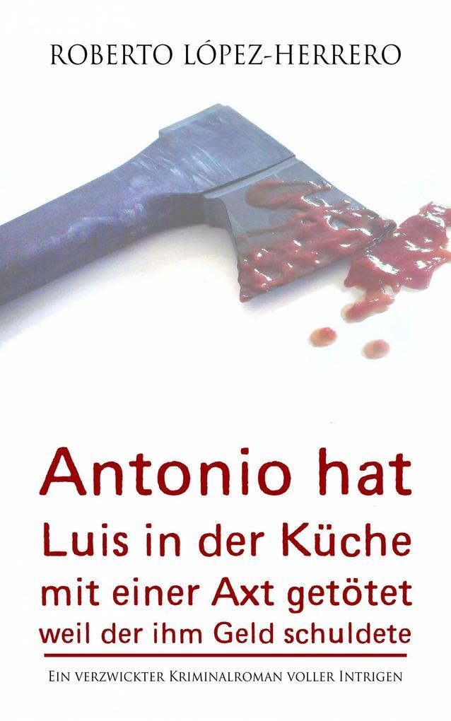 Antonio hat Luis in der Küche mit einer Axt get...