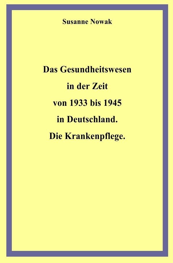 Das Gesundheitswesen in der Zeit von 1933 bis 1945 in Deutschland. Die Krankenpflege als Buch