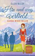 Hin und weg verliebt - Alaska wider Willen