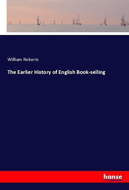 The Earlier History of English Book-selling als...