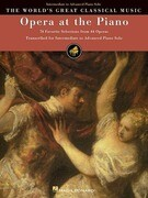 Opera at the Piano: 74 Favorite Selections from 45 Operas