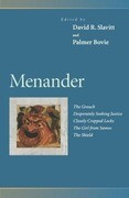Menander: The Grouch, Desperately Seeking Justice, Closely Cropped Locks, the Girl from Samos, the Shield