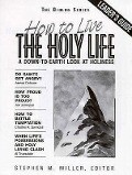 How to Live the Holy Life: A Down-To-Earth Look at Holiness