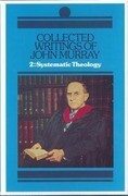 Collected Writings of John Murray, Volume 2: Lectures in Systematic Theology