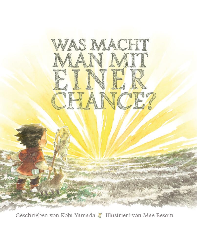 Was macht man mit einer Chance? (Buch (gebunden)), Kobi Yamada