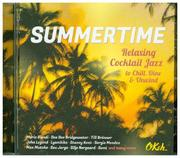 Summertime - Relaxing Cocktail Jazz to Chill, Dine and Unwind. CD
