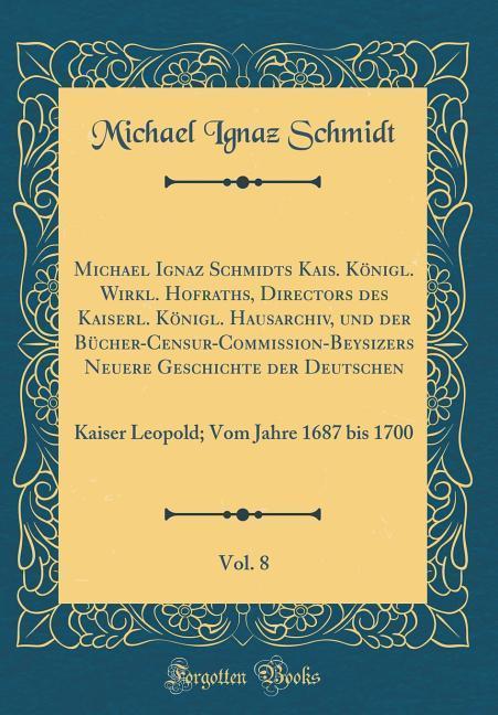 Michael Ignaz Schmidts Kais. Königl. Wirkl. Hof...