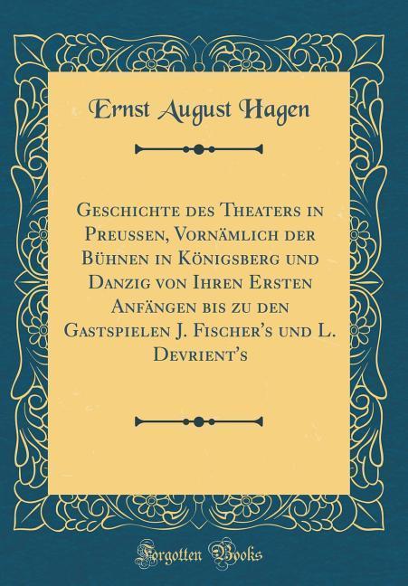 Geschichte des Theaters in Preußen, Vornämlich ...