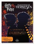 Harry Potter & Phantastische Tierwesen: Das große Buch der Zauberwelt