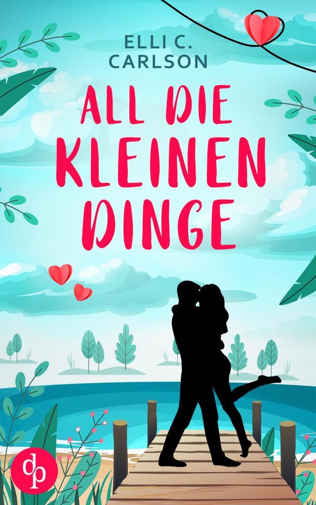 All die kleinen Dinge (Liebe, Chick Lit) als eBook