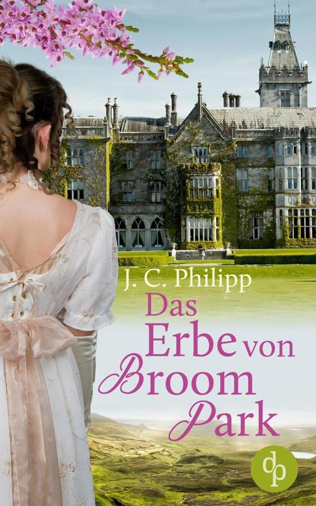 Das Erbe von Broom Park (Regency Roman, Historisch, Liebe) als eBook