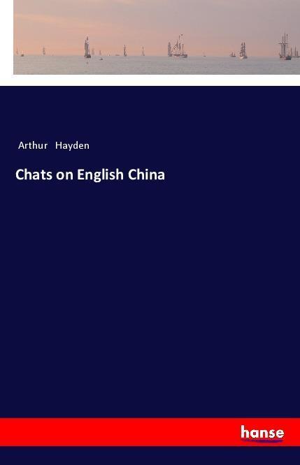 Chats on English China als Buch von Arthur Hayden