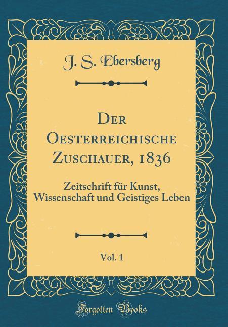 Der Oesterreichische Zuschauer, 1836, Vol. 1 al...