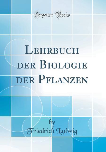 Lehrbuch der Biologie der Pflanzen (Classic Rep...