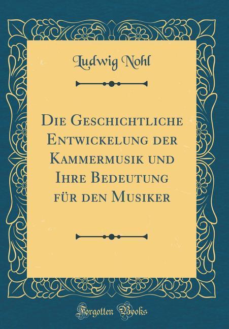 Die Geschichtliche Entwickelung der Kammermusik...