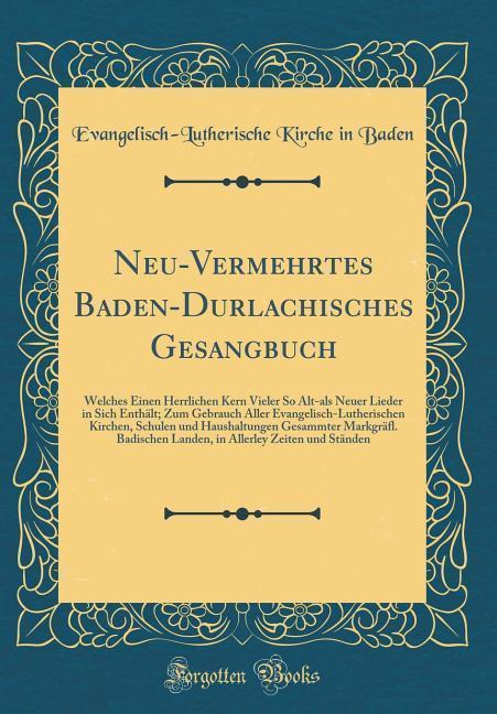 Neu-Vermehrtes Baden-Durlachisches Gesangbuch a...