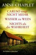 Caruso singt nicht mehr / Wasser zu Wein / Nichts als die Wahrheit - Drei Romane in einem Band