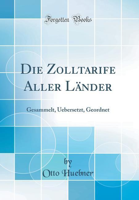 Die Zolltarife Aller Länder als Buch von Otto H...