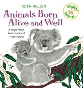 Animals Born Alive and Well: A Book about Mammals