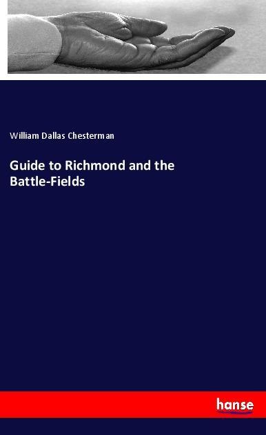 Guide to Richmond and the Battle-Fields als Buc...