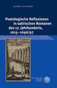 Poetologische Reflexionen in satirischen Romanen des 17. Jahrhunderts, 1615-1696/97