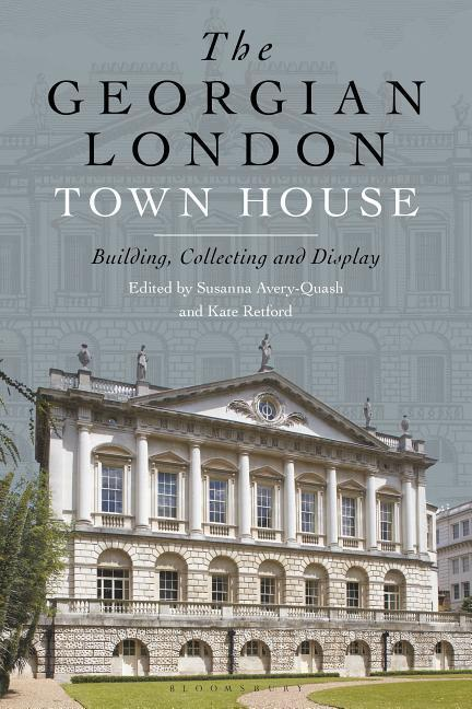 The Georgian London Town House: Building, Collecting and Display als Buch