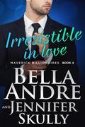 Irresistible In Love (The Maverick Billionaires 4)