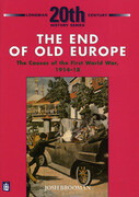 The End of Old Europe: The Causes of the First World War 1914-18