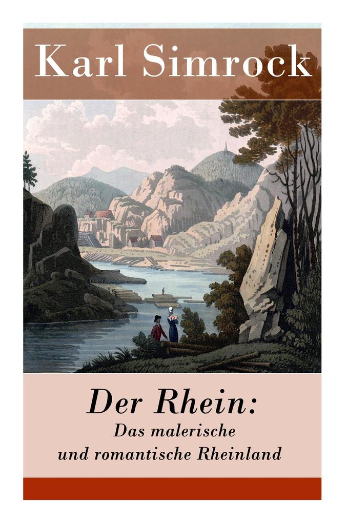 Der Rhein: Das malerische und romantische Rhein...