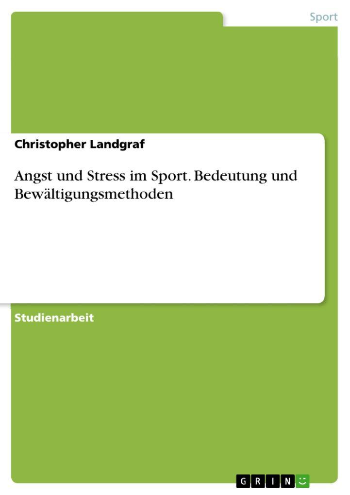 Angst und Stress im Sport. Bedeutung und Bewält...