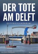 Der Tote am Delft. Ostfrieslandkrimi