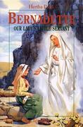 Bernadette: Our Lady's Little Servant