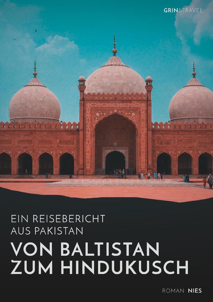 Von Baltistan zum Hindukusch. Ein Reisebericht ...