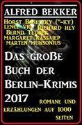 Das große Buch der Berlin-Krimis 2017 - Romane und Erzählungen auf 1000 Seiten (Alfred Bekker präsentiert, #40)