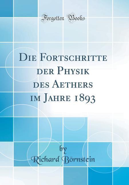 Die Fortschritte der Physik des Aethers im Jahr...