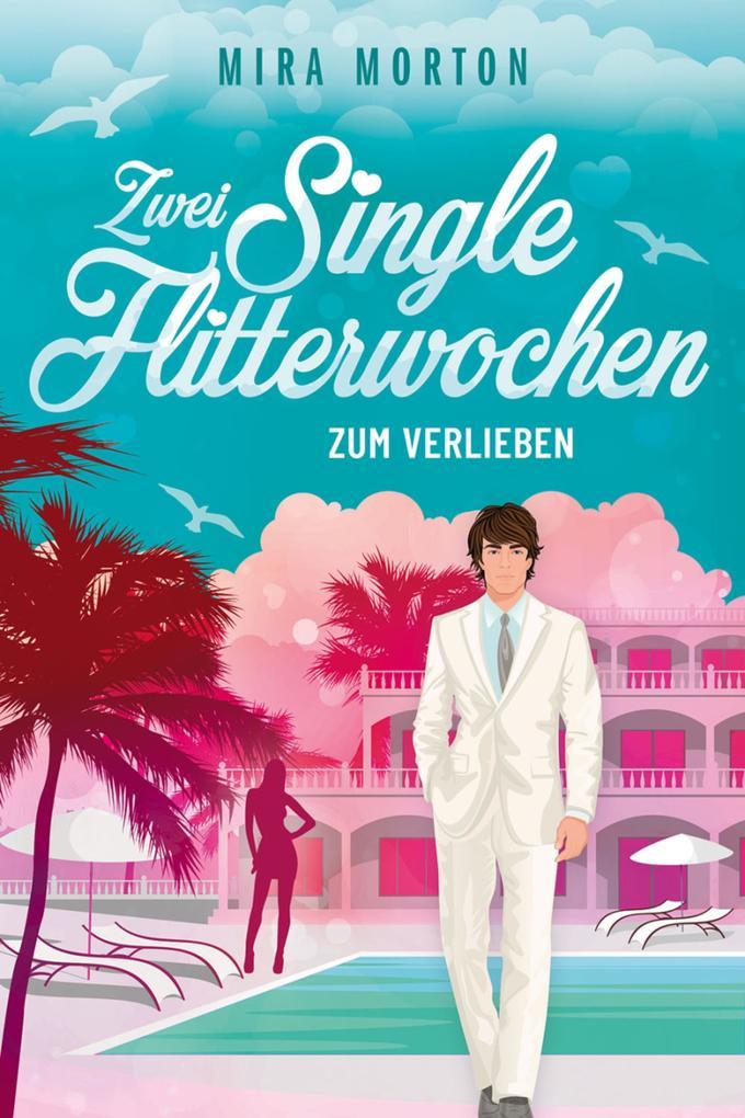 Zwei Singleflitterwochen zum Verlieben als eBook