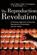 The Reproduction Revolution: A Christian Appraisal of Sexuality, Reproductive Technologies, and the Family
