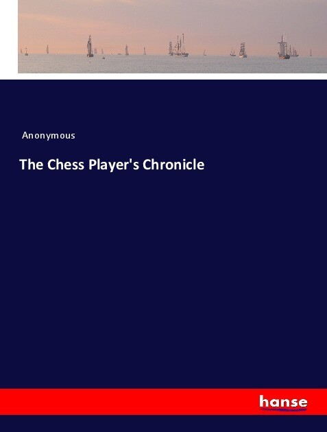 The Chess Player´s Chronicle als Buch von Anony...