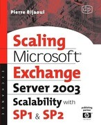 Scaling Microsoft Exchange 2000: Create and Optimize High-Performance Exchange Messaging Systems