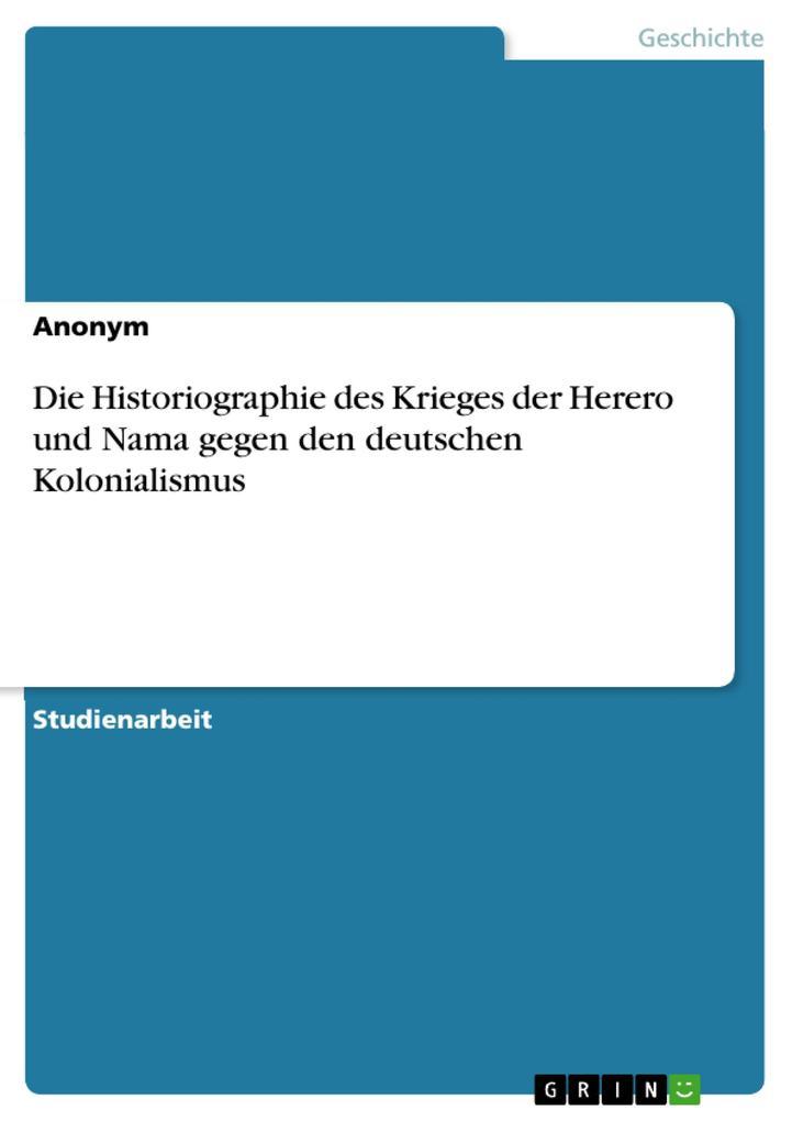 Die Historiographie des Krieges der Herero und ...