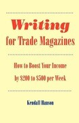 Writing for Trade Magazines: How to Boost Your Income by $200 to $500 Per Week