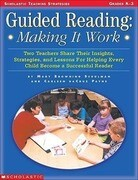 Guided Reading: Making It Work: Two Teachers Share Their Insights, Strategies, and Lessons for Helping Every Child Become a Successful Reader