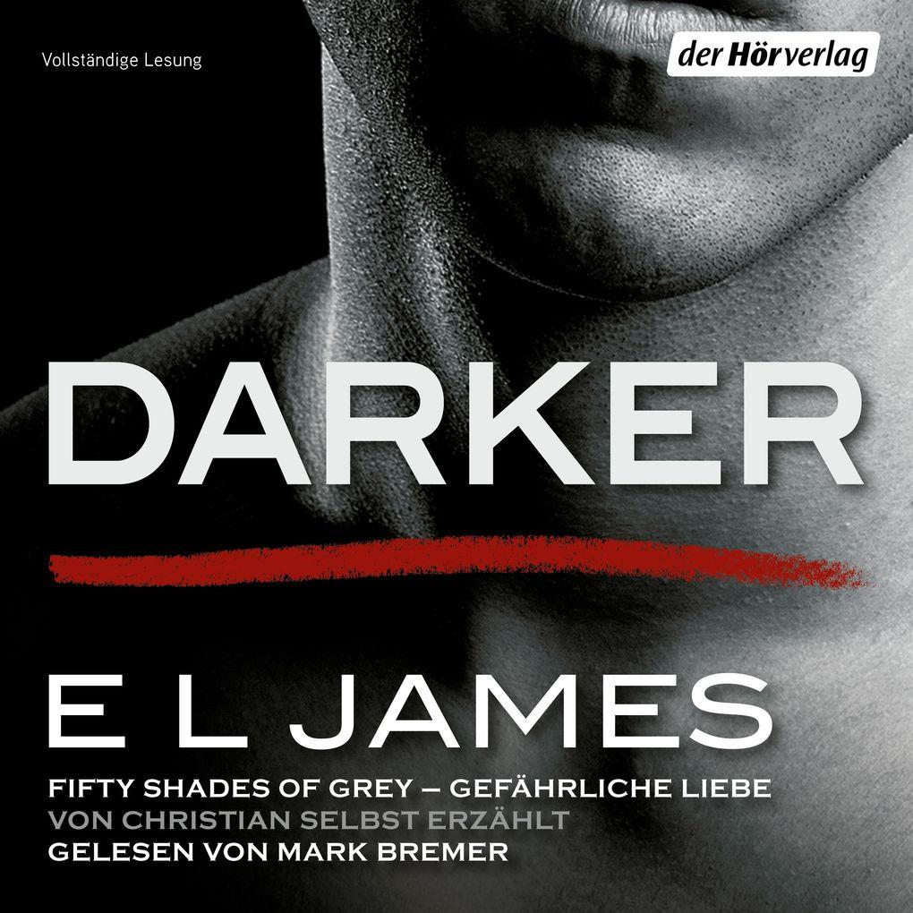 Darker - Fifty Shades of Grey. Gefährliche Liebe von Christian selbst erzählt als Hörbuch Download