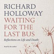 Waiting for the Last Bus - Reflections on Life and Death (Unabridged)