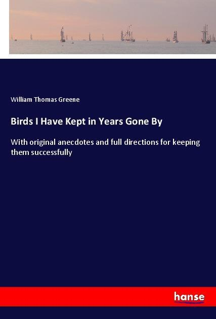 Birds I Have Kept in Years Gone By als Buch von...
