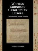 Writing Sounds in Carolingian Europe: The Invention of Musical Notation