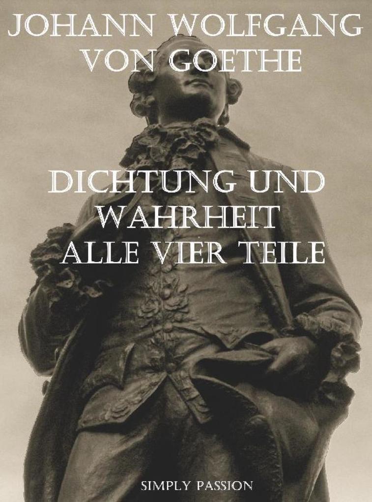 Dichtung und Wahrheit von Johann Wolfgang von Goethe als eBook epub
