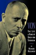 Von - The Life and Films of Erich Von Stroheim: Revised and Expanded Edition (Revised)