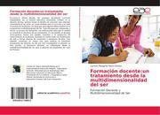 Formación docente: un tratamiento desde la multidimensionalidad del ser